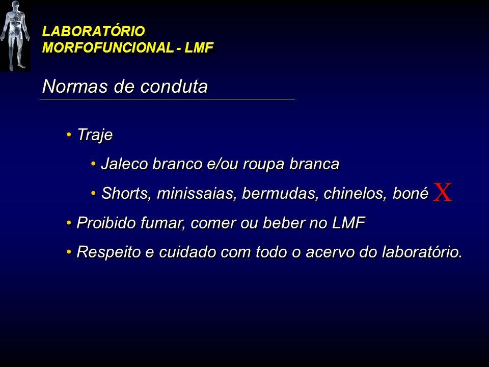 LABORATÓRIO MORFOFUNCIONAL - LMF Normas de conduta Traje Jaleco branco e/ou roupa branca Shorts, minissaias, bermudas, chinelos, boné Proibido fumar,