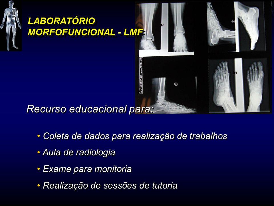 LABORATÓRIO MORFOFUNCIONAL - LMF Recurso educacional para: Coleta de dados para realização de trabalhos Aula de radiologia Exame para monitoria Realiz