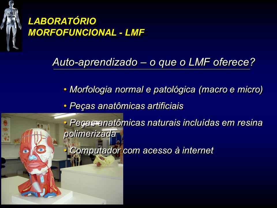 LABORATÓRIO MORFOFUNCIONAL - LMF Auto-aprendizado – o que o LMF oferece? Morfologia normal e patológica (macro e micro) Peças anatômicas artificiais P