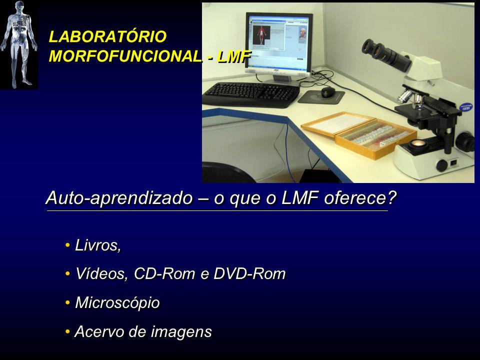 LABORATÓRIO MORFOFUNCIONAL - LMF Auto-aprendizado – o que o LMF oferece? Livros, Vídeos, CD-Rom e DVD-Rom Microscópio Acervo de imagens Auto-aprendiza