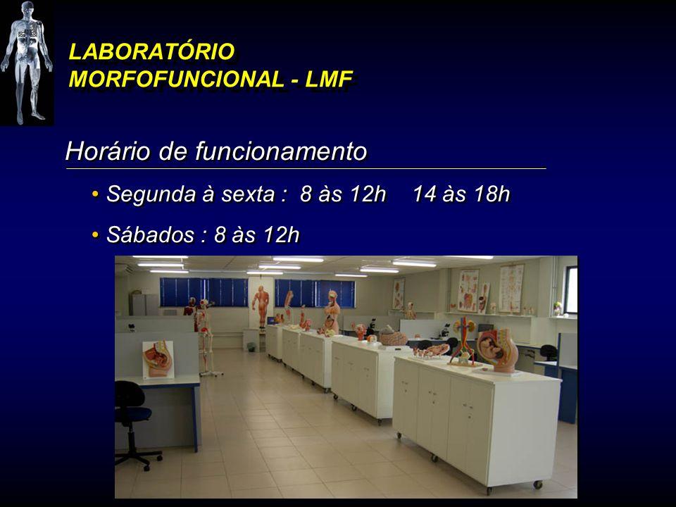 LABORATÓRIO MORFOFUNCIONAL - LMF Horário de funcionamento Segunda à sexta : 8 às 12h 14 às 18h Sábados : 8 às 12h Horário de funcionamento Segunda à s