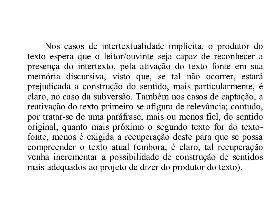 Nos casos de intertextualidade implícita, o produtor do texto espera que o leitor/ouvinte seja capaz de reconhecer a presença do intertexto, pela ativ