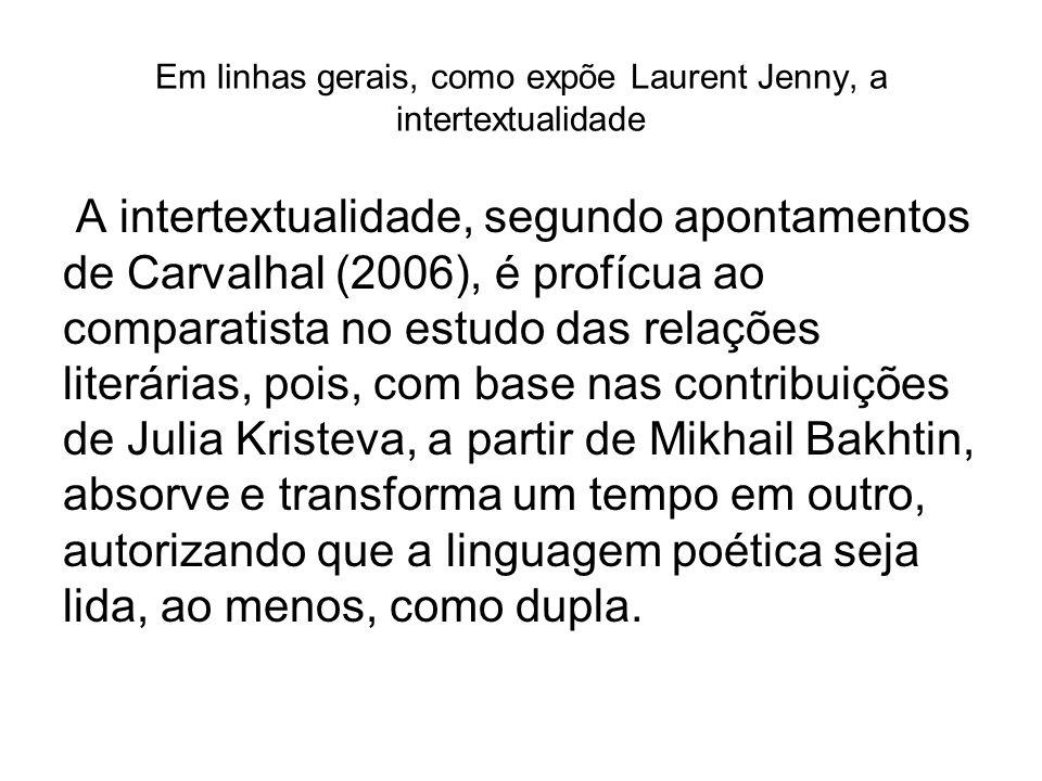 Em linhas gerais, como expõe Laurent Jenny, a intertextualidade A intertextualidade, segundo apontamentos de Carvalhal (2006), é profícua ao comparati