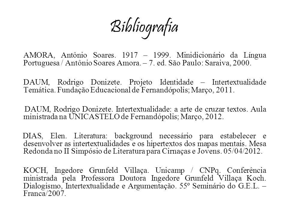 Bibliografia AMORA, Antônio Soares. 1917 – 1999. Minidicionário da Língua Portuguesa / Antônio Soares Amora. – 7. ed. São Paulo: Saraiva, 2000. DAUM,
