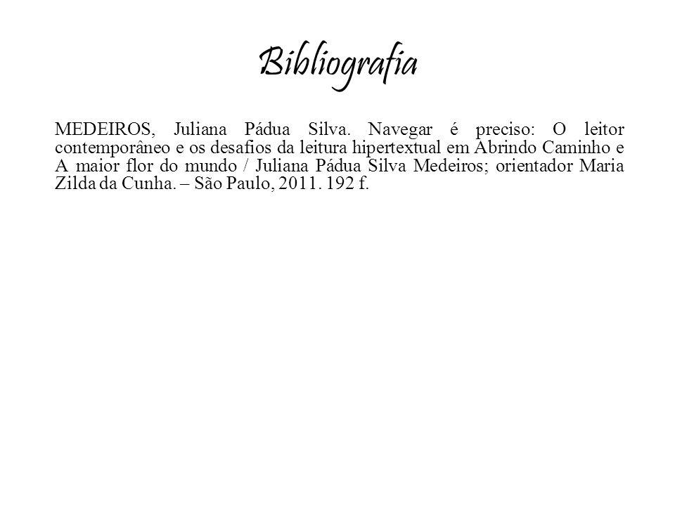 Bibliografia MEDEIROS, Juliana Pádua Silva. Navegar é preciso: O leitor contemporâneo e os desafios da leitura hipertextual em Abrindo Caminho e A mai