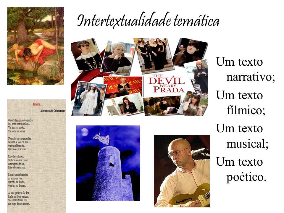 Intertextualidade temática Um texto narrativo; Um texto fílmico; Um texto musical; Um texto poético.