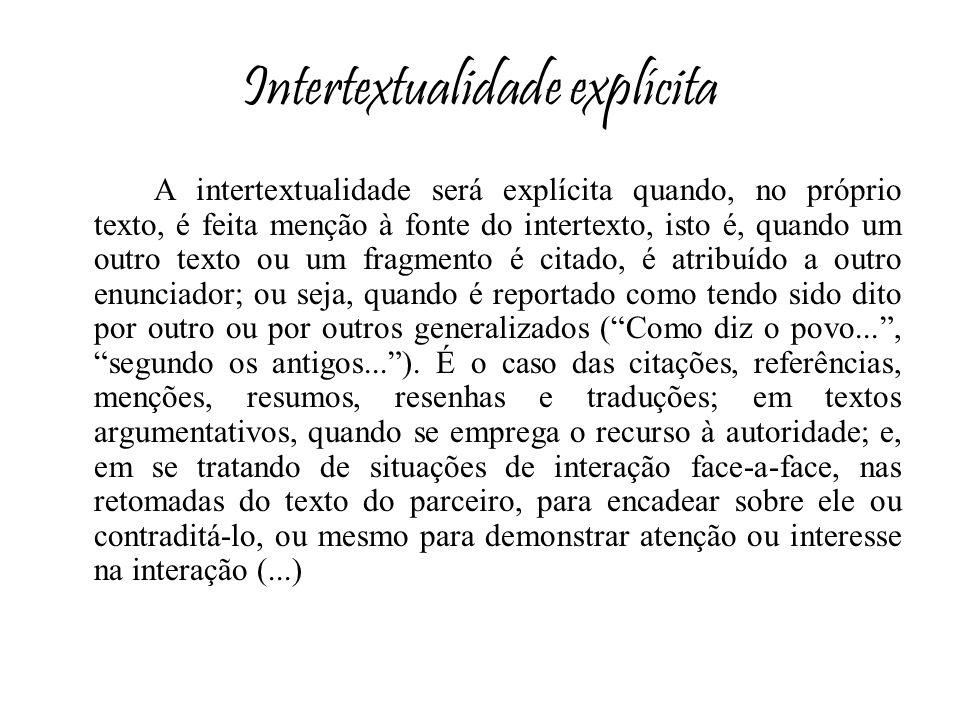 Intertextualidade explícita A intertextualidade será explícita quando, no próprio texto, é feita menção à fonte do intertexto, isto é, quando um outro