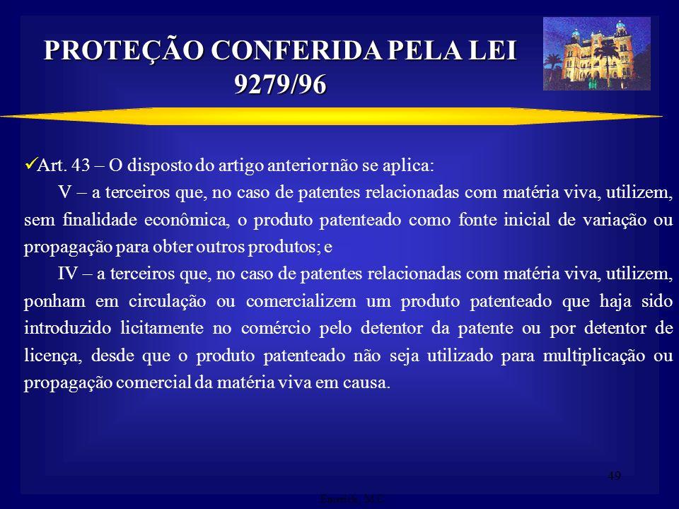 48 PROTEÇÃO CONFERIDA PELA LEI 9279/96 Art. 41 – Art. 42 – A patente confere ao seu titular o direito de impedir terceiros, sem o seu consentimento, d