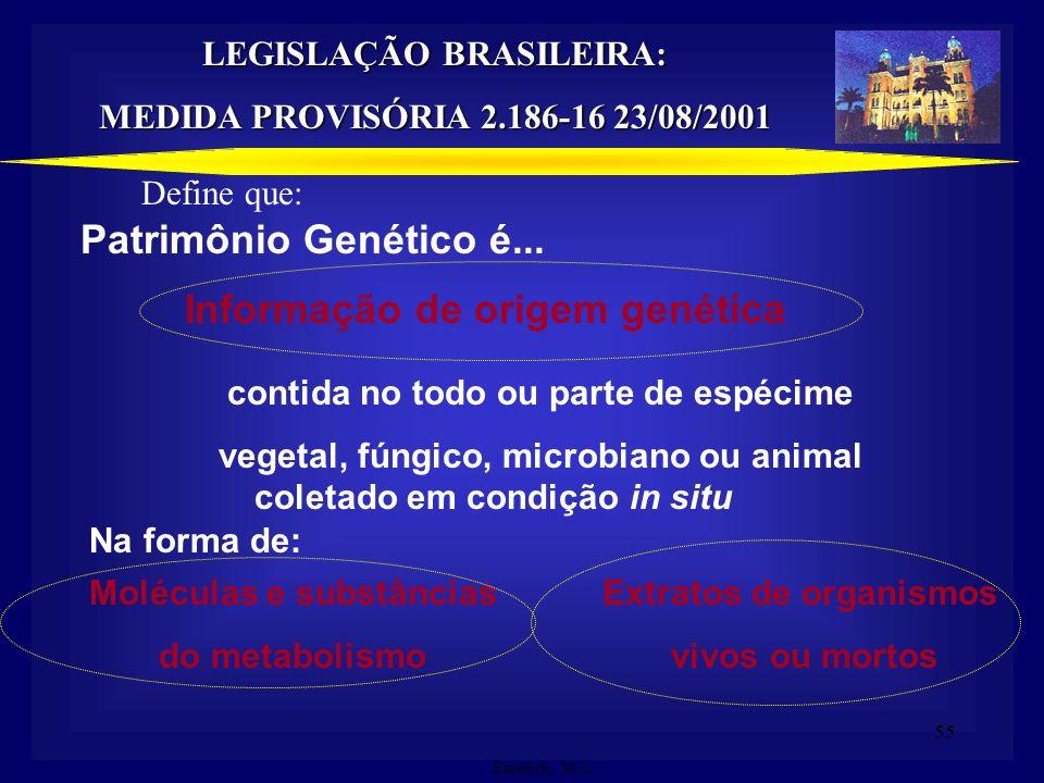 54 Patrimônio Genético: informação de origem genética, contida em amostras do todo ou de parte de espécime vegetal, fúngico, microbiano ou animal, de