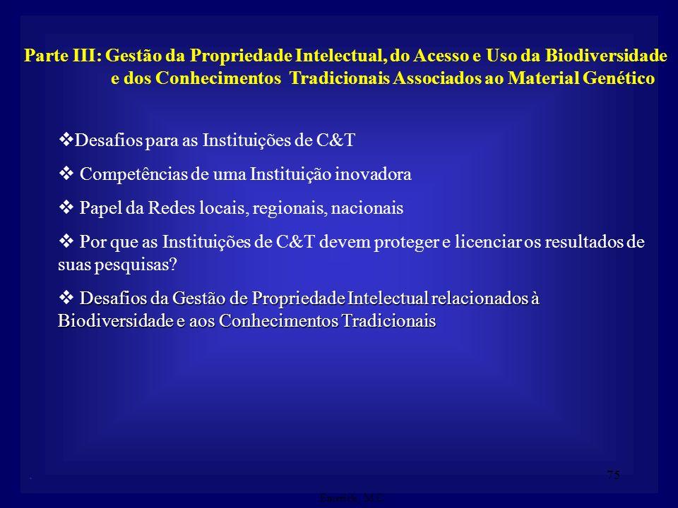 74 Operacionalização do Fórum (Subgrupos de Trabalho): Recursos Humanos e Infra-estrutura Investimento Marcos Regulatórios Biotecnologia e Agropecuári