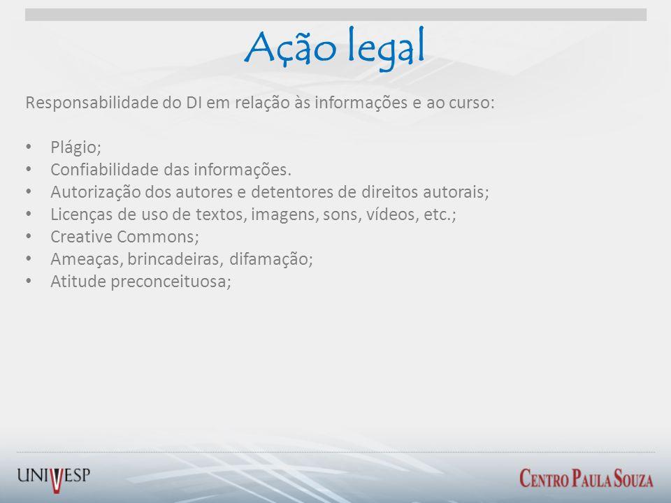 Ação legal Responsabilidade do DI em relação às informações e ao curso: Plágio; Confiabilidade das informações. Autorização dos autores e detentores d