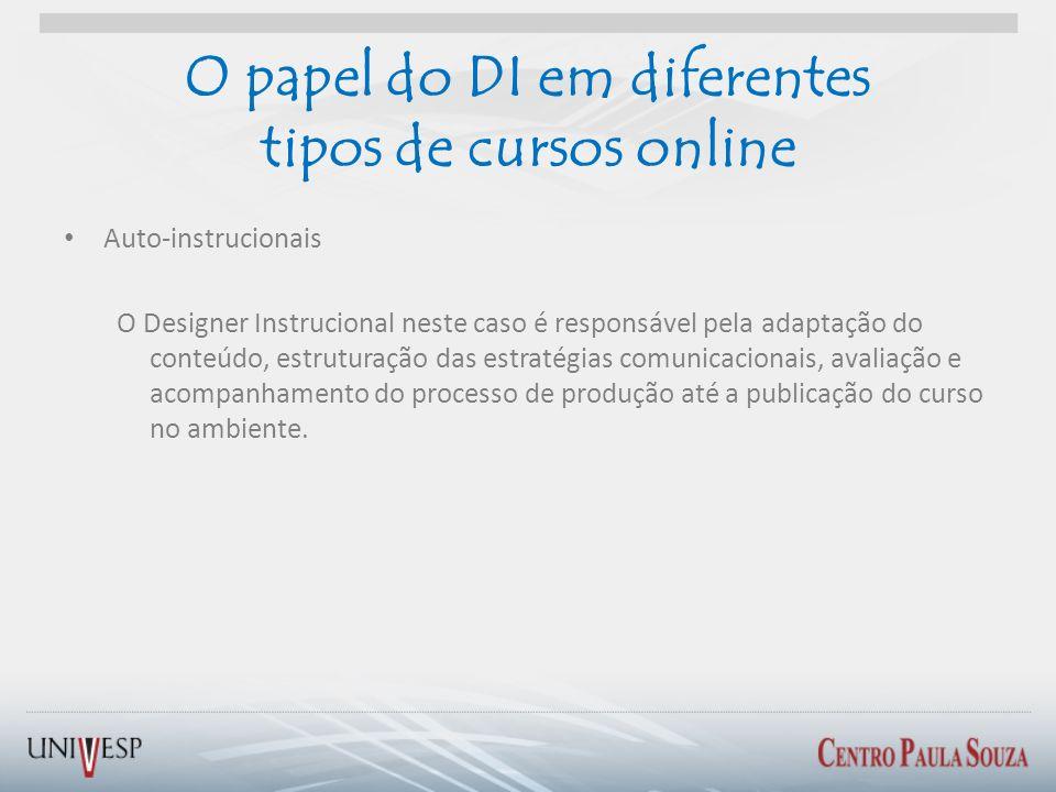 O papel do DI em diferentes tipos de cursos online Auto-instrucionais O Designer Instrucional neste caso é responsável pela adaptação do conteúdo, est