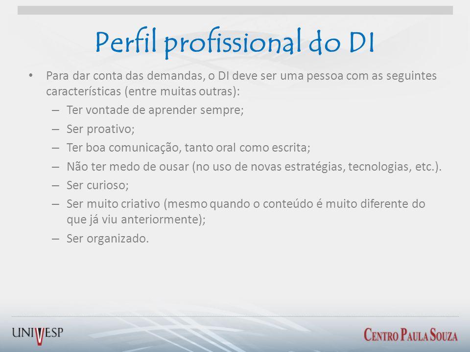 Perfil profissional do DI Para dar conta das demandas, o DI deve ser uma pessoa com as seguintes características (entre muitas outras): – Ter vontade
