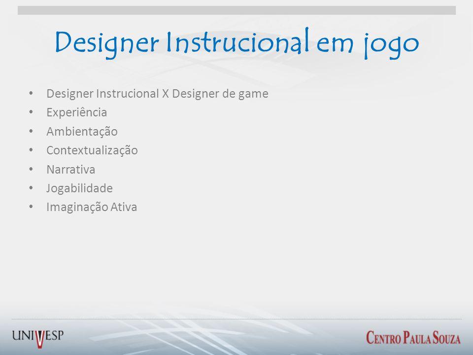 Designer Instrucional em jogo Designer Instrucional X Designer de game Experiência Ambientação Contextualização Narrativa Jogabilidade Imaginação Ativ