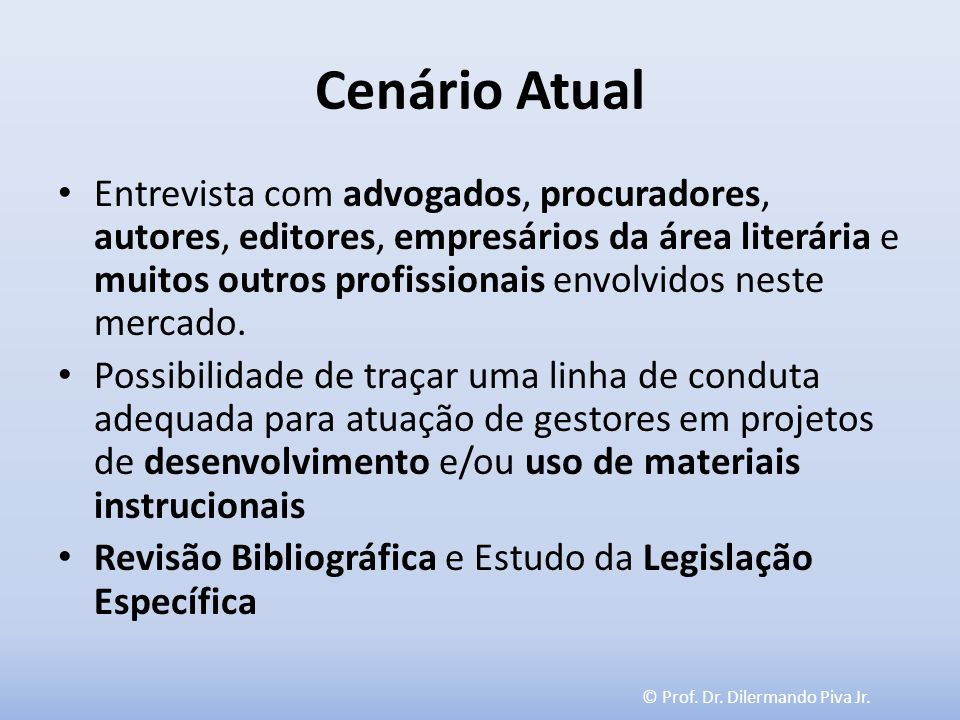 © Prof. Dr. Dilermando Piva Jr. Cenário Atual Entrevista com advogados, procuradores, autores, editores, empresários da área literária e muitos outros