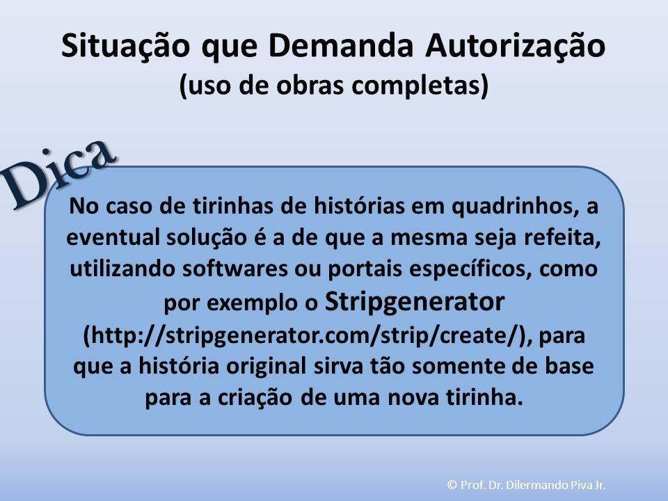 © Prof. Dr. Dilermando Piva Jr. Situação que Demanda Autorização (uso de obras completas) No caso de tirinhas de histórias em quadrinhos, a eventual s