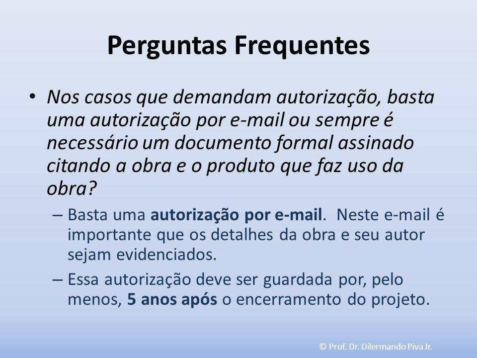© Prof. Dr. Dilermando Piva Jr. Perguntas Frequentes Nos casos que demandam autorização, basta uma autorização por e-mail ou sempre é necessário um do