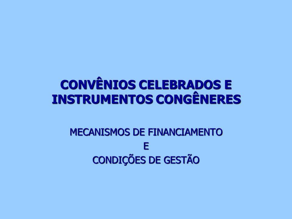 CONVÊNIOS CELEBRADOS E INSTRUMENTOS CONGÊNERES MECANISMOS DE FINANCIAMENTO E CONDIÇÕES DE GESTÃO