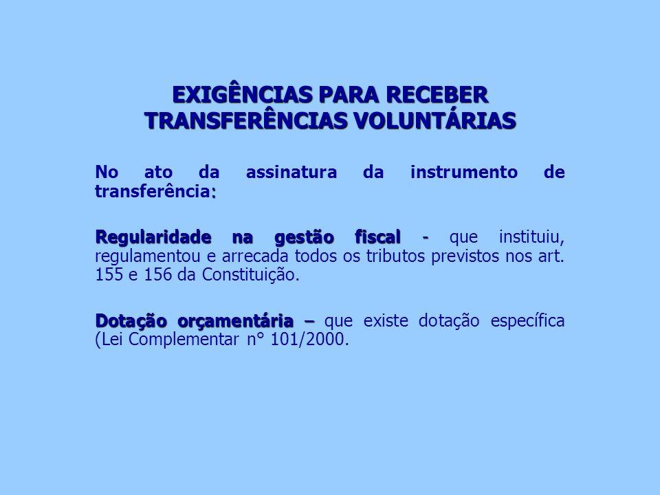 EXIGÊNCIAS PARA RECEBER TRANSFERÊNCIAS VOLUNTÁRIAS : No ato da assinatura da instrumento de transferência: Regularidade na gestão fiscal - Regularidad
