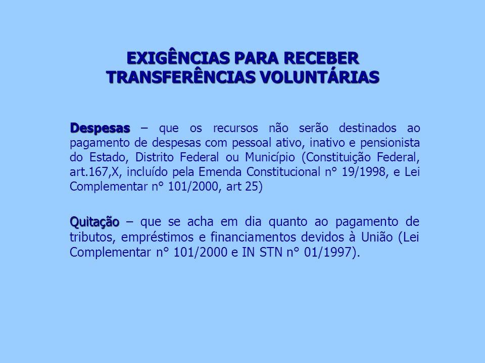 EXIGÊNCIAS PARA RECEBER TRANSFERÊNCIAS VOLUNTÁRIAS Despesas Despesas – que os recursos não serão destinados ao pagamento de despesas com pessoal ativo