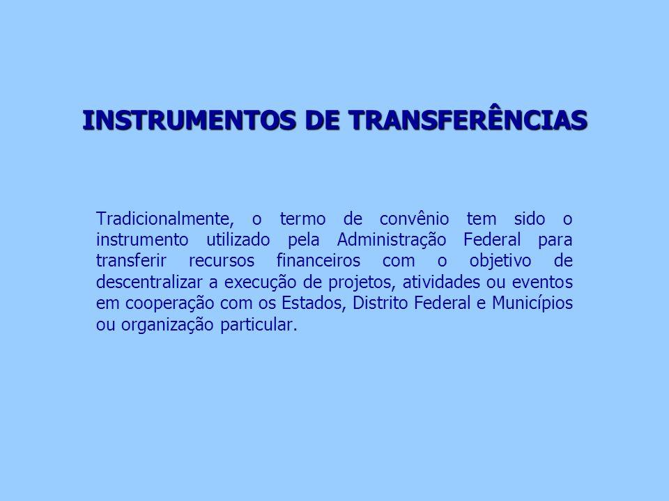 INSTRUMENTOS DE TRANSFERÊNCIAS Tradicionalmente, o termo de convênio tem sido o instrumento utilizado pela Administração Federal para transferir recur