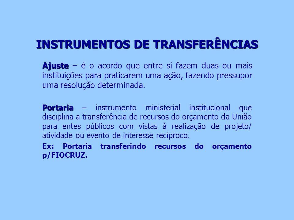 INSTRUMENTOS DE TRANSFERÊNCIAS Ajuste Ajuste – é o acordo que entre si fazem duas ou mais instituições para praticarem uma ação, fazendo pressupor uma