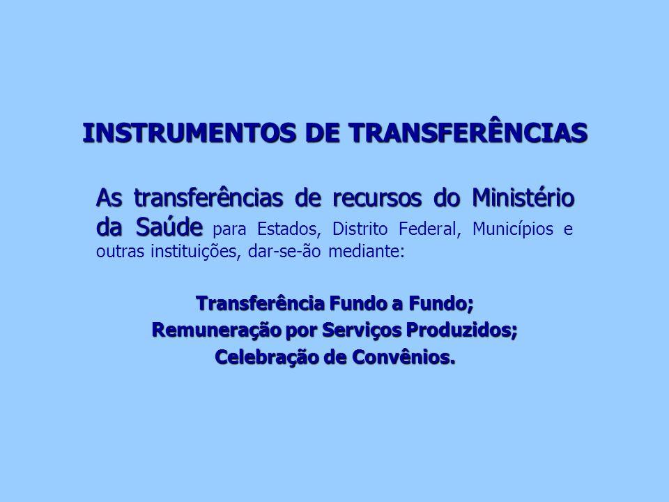 INSTRUMENTOS DE TRANSFERÊNCIAS INSTRUMENTOS DE TRANSFERÊNCIAS As transferências de recursos do Ministério da Saúde As transferências de recursos do Mi