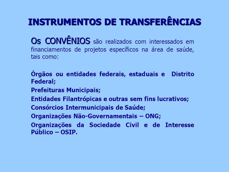 INSTRUMENTOS DE TRANSFERÊNCIAS Os CONVÊNIOS Os CONVÊNIOS são realizados com interessados em financiamentos de projetos específicos na área de saúde, t