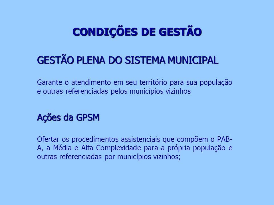 CONDIÇÕES DE GESTÃO CONDIÇÕES DE GESTÃO GESTÃO PLENA DO SISTEMA MUNICIPAL Garante o atendimento em seu território para sua população e outras referenc