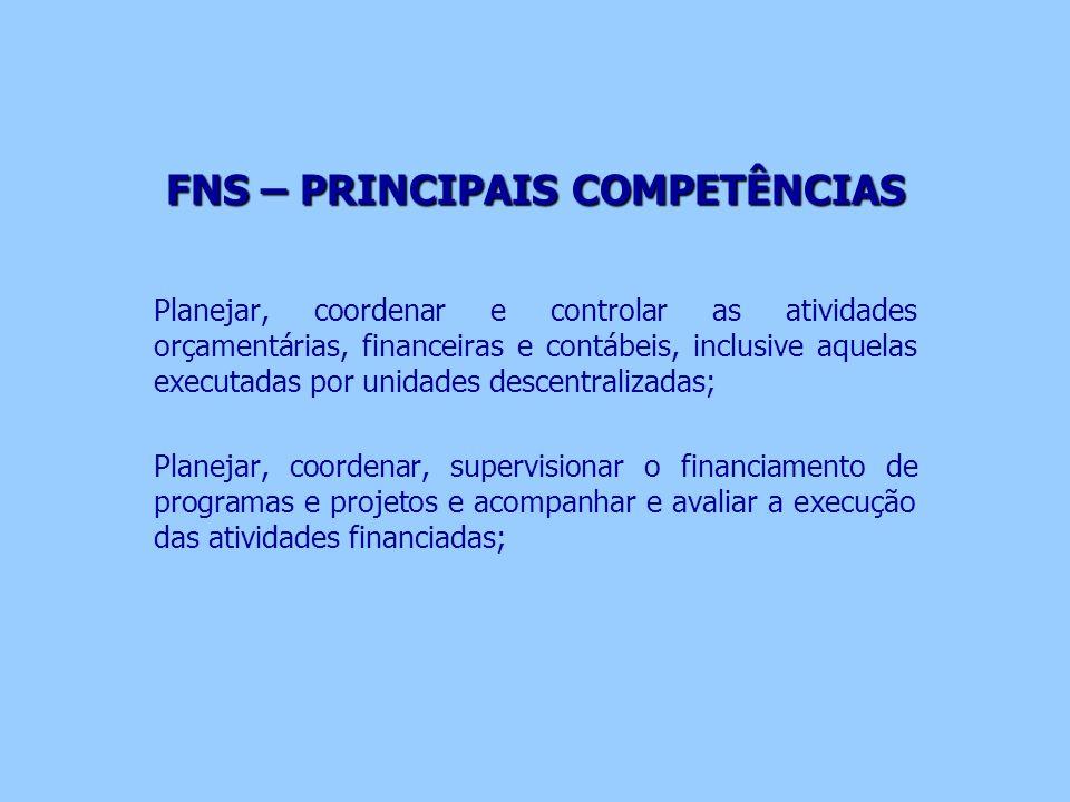 FNS – PRINCIPAIS COMPETÊNCIAS Planejar, coordenar e controlar as atividades orçamentárias, financeiras e contábeis, inclusive aquelas executadas por u