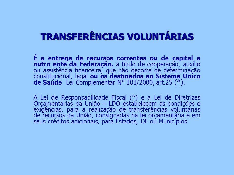 TRANSFERÊNCIAS VOLUNTÁRIAS É a entrega de recursos correntes ou de capital a outro ente da Federação, a título de cooperação, auxílio ou assistência f