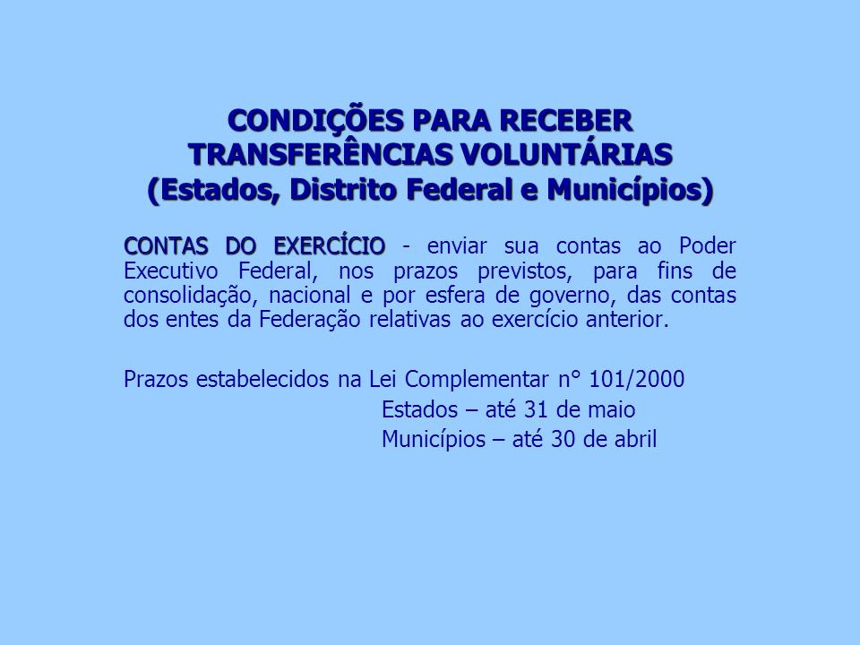 CONDIÇÕES PARA RECEBER TRANSFERÊNCIAS VOLUNTÁRIAS (Estados, Distrito Federal e Municípios) CONTAS DO EXERCÍCIO CONTAS DO EXERCÍCIO - enviar sua contas