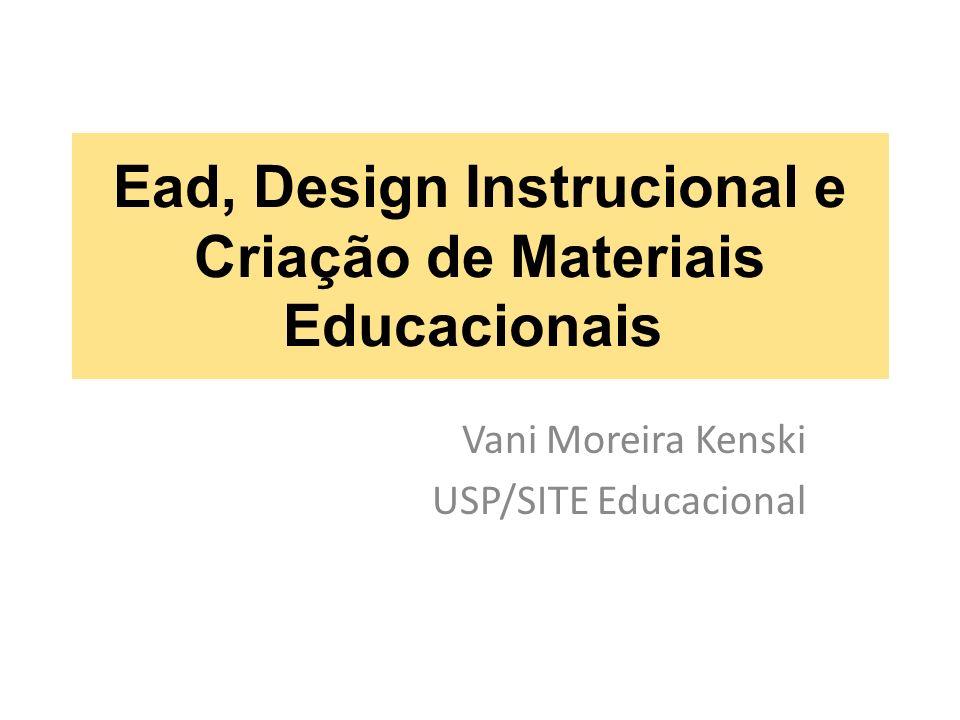 Ead, Design Instrucional e Criação de Materiais Educacionais Vani Moreira Kenski USP/SITE Educacional