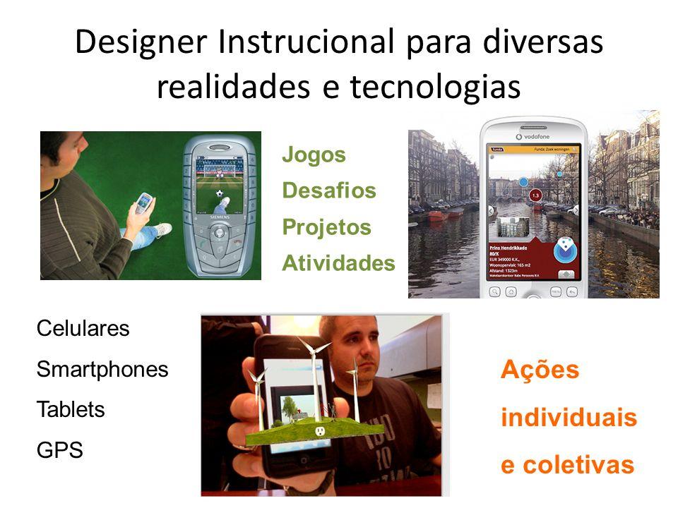 Designer Instrucional para diversas realidades e tecnologias Celulares Smartphones Tablets GPS Ações individuais e coletivas Jogos Desafios Projetos Atividades