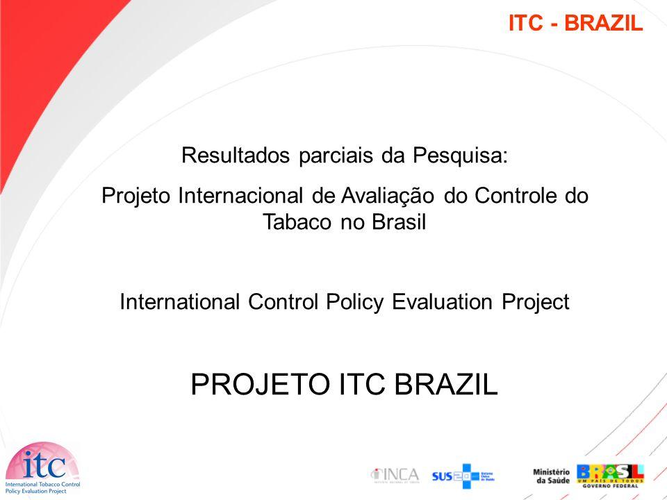 ITC - BRAZIL Resultados parciais da Pesquisa: Projeto Internacional de Avaliação do Controle do Tabaco no Brasil International Control Policy Evaluati