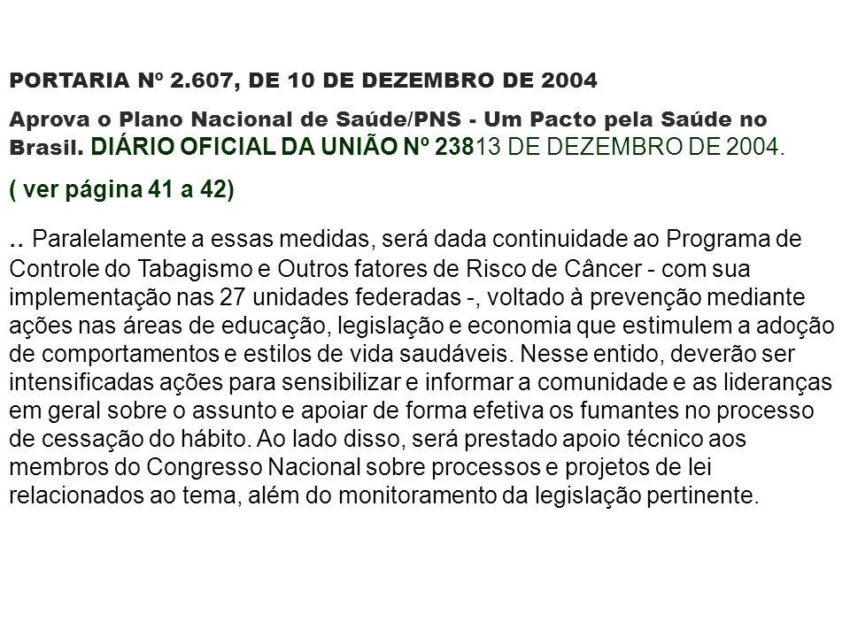PORTARIA Nº 2.607, DE 10 DE DEZEMBRO DE 2004 Aprova o Plano Nacional de Saúde/PNS - Um Pacto pela Saúde no Brasil. DIÁRIO OFICIAL DA UNIÃO Nº 23813 DE
