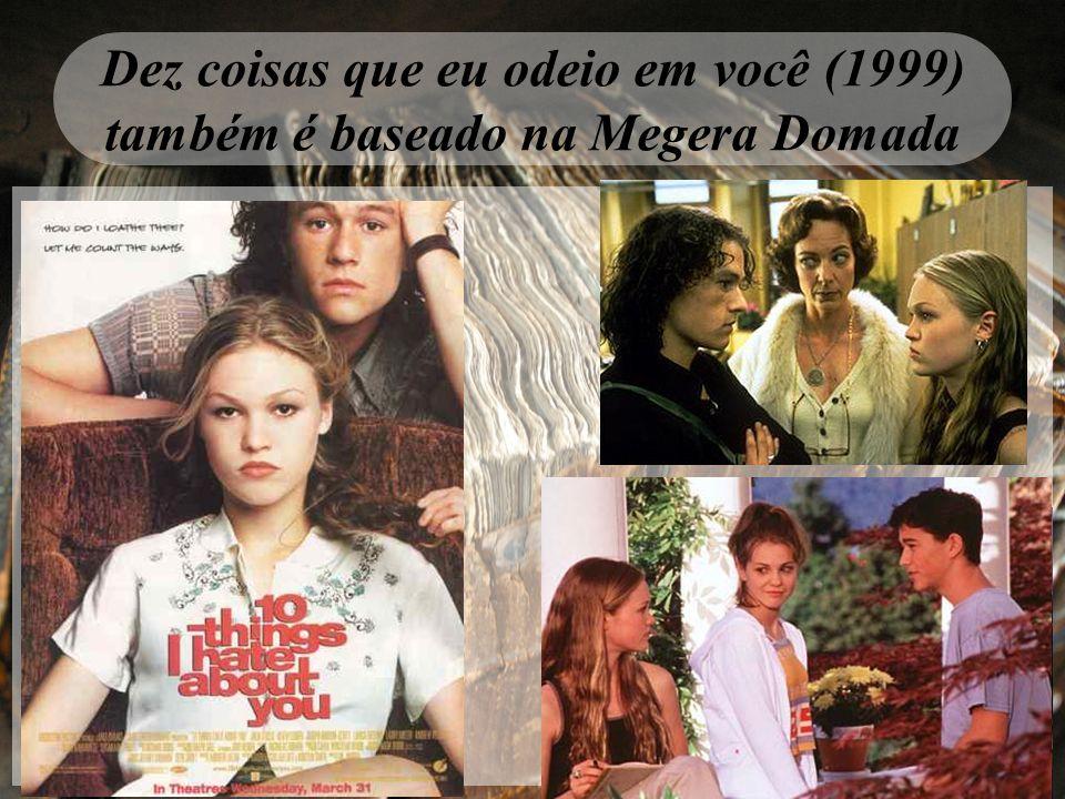 Dez coisas que eu odeio em você (1999) também é baseado na Megera Domada