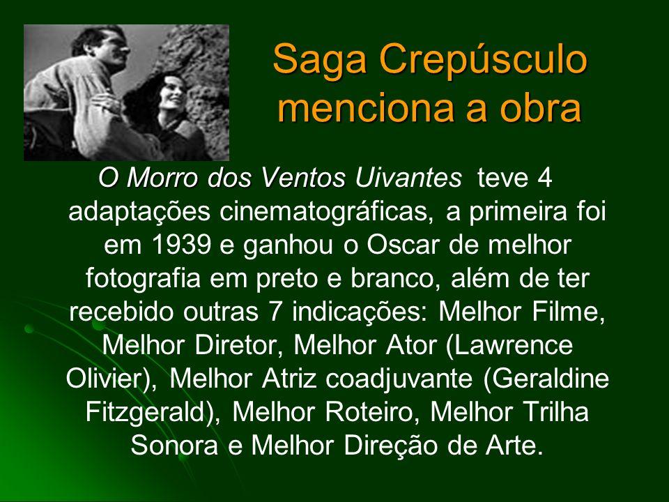 Saga Crepúsculo menciona a obra O Morro dos Ventos O Morro dos Ventos Uivantes teve 4 adaptações cinematográficas, a primeira foi em 1939 e ganhou o O