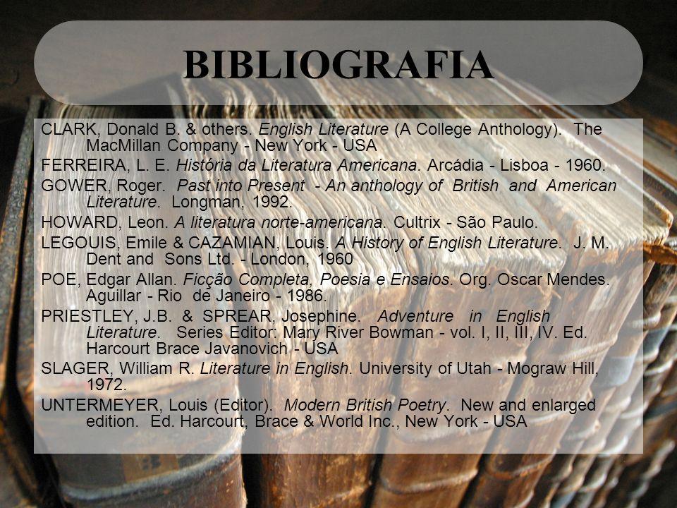 BIBLIOGRAFIA CLARK, Donald B. & others. English Literature (A College Anthology). The MacMillan Company - New York - USA FERREIRA, L. E. História da L