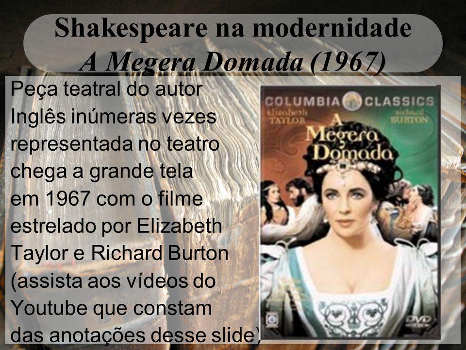 Shakespeare na modernidade A Megera Domada (1967) Peça teatral do autor Inglês inúmeras vezes representada no teatro chega a grande tela em 1967 com o
