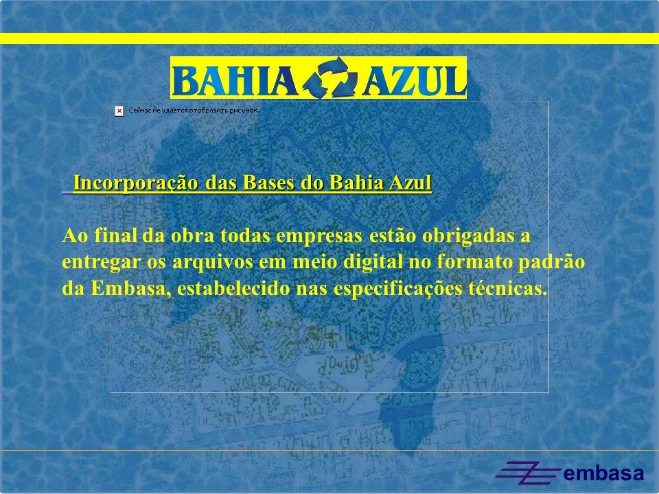 embasa Incorporação das Bases do Bahia Azul Incorporação das Bases do Bahia Azul Ao final da obra todas empresas estão obrigadas a entregar os arquivo