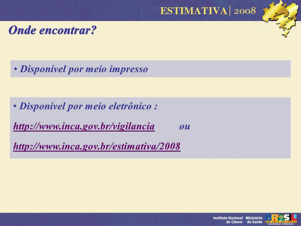 Disponível por meio eletrônico : http://www.inca.gov.br/vigilanciahttp://www.inca.gov.br/vigilancia ou http://www.inca.gov.br/estimativa/2008 Disponív