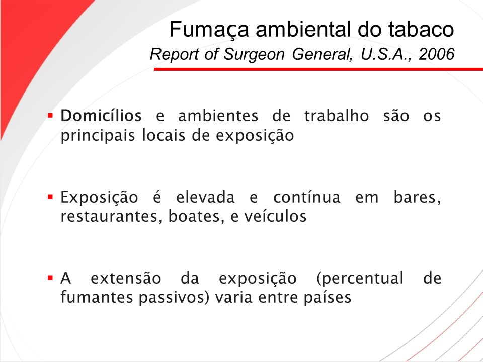 Fuma ç a ambiental do tabaco Report of Surgeon General, U.S.A., 2006 Domicílios e ambientes de trabalho são os principais locais de exposição Exposiçã