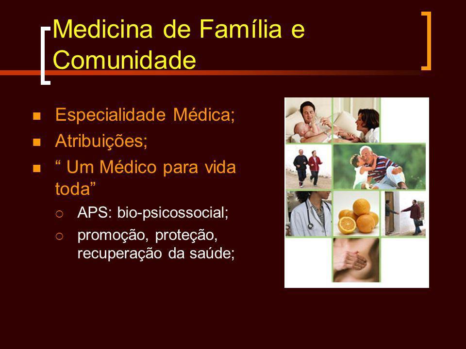 Medicina de Família e Comunidade Especialidade Médica; Atribuições; Um Médico para vida toda APS: bio-psicossocial; promoção, proteção, recuperação da