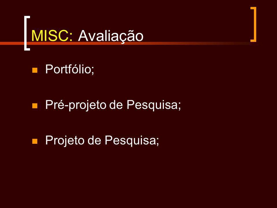 MISC: Avaliação Portfólio; Pré-projeto de Pesquisa; Projeto de Pesquisa;