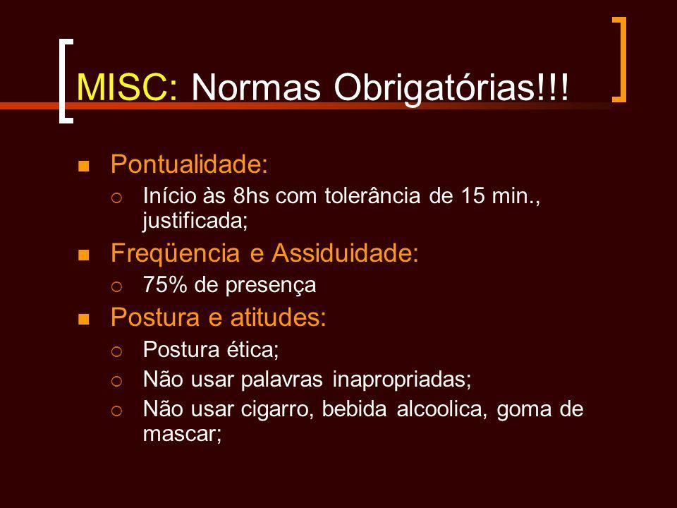MISC: Normas Obrigatórias!!! Pontualidade: Início às 8hs com tolerância de 15 min., justificada; Freqüencia e Assiduidade: 75% de presença Postura e a