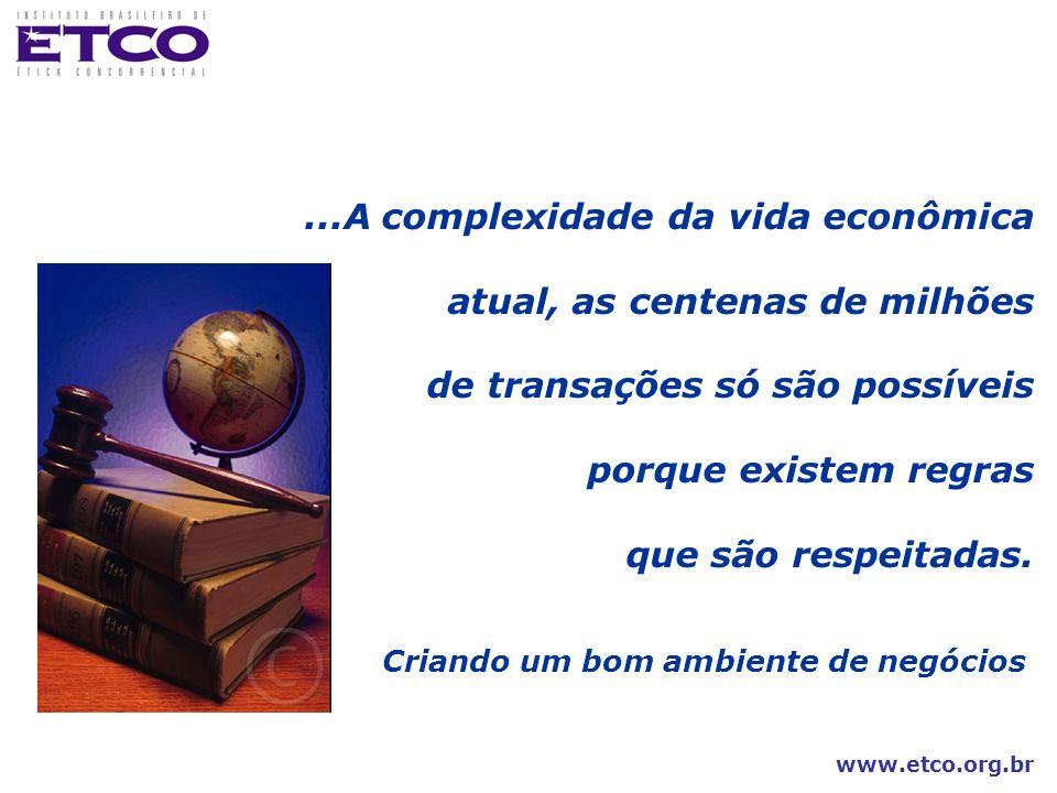 www.etco.org.br...A complexidade da vida econômica atual, as centenas de milhões de transações só são possíveis porque existem regras que são respeita