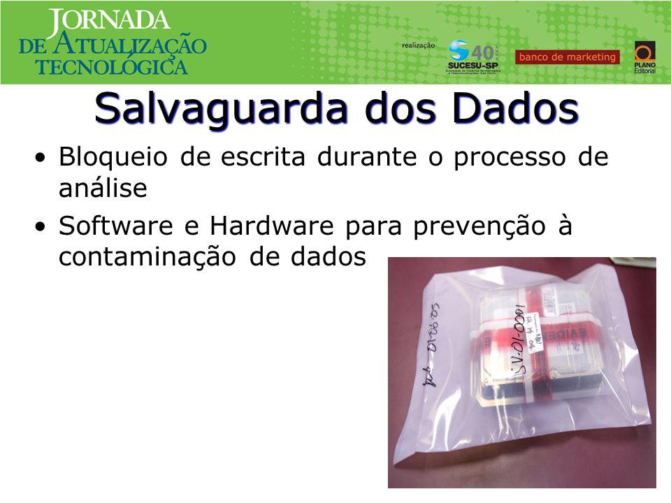 Salvaguarda dos Dados Bloqueio de escrita durante o processo de análise Software e Hardware para prevenção à contaminação de dados