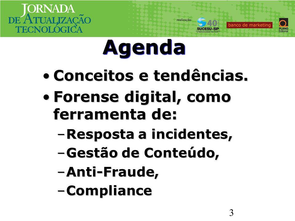 Agenda Conceitos e tendências.Conceitos e tendências. Forense digital, como ferramenta de:Forense digital, como ferramenta de: –Resposta a incidentes,
