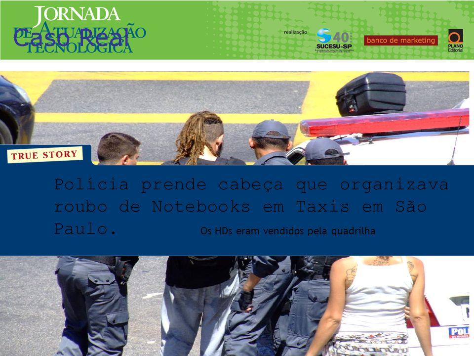 Polícia prende cabeça que organizava roubo de Notebooks em Taxis em São Paulo. Os HDs eram vendidos pela quadrilha Caso Real